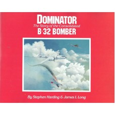 Dominator - The Story of the Consolidated B-32 Bomber Books